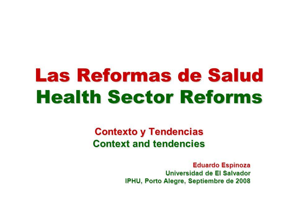 Las Reformas de Salud Health Sector Reforms Contexto y Tendencias Context and tendencies Eduardo Espinoza Universidad de El Salvador IPHU, Porto Alegr