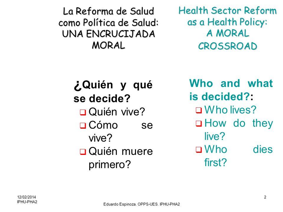 12/02/2014IPHU-PHA22 ¿ Quién y qué se decide? Quién vive? Cómo se vive? Quién muere primero? La Reforma de Salud como Política de Salud: UNA ENCRUCIJA