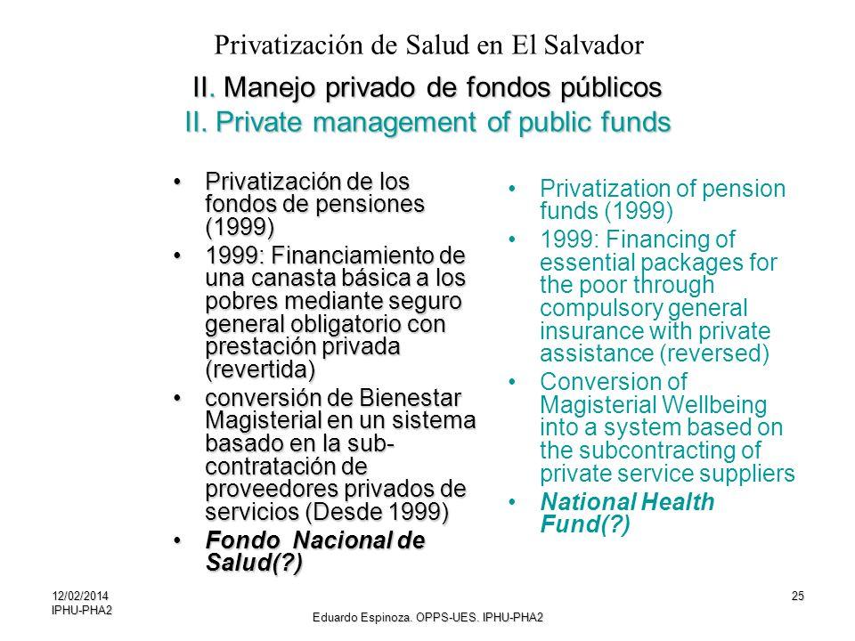 12/02/2014IPHU-PHA225 II. Manejo privado de fondos públicos II. Private management of public funds Privatización de los fondos de pensiones (1999)Priv
