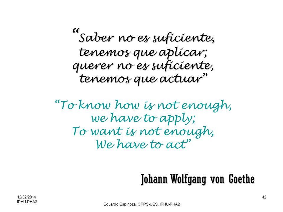 12/02/2014IPHU-PHA242 Saber no es suficiente, Saber no es suficiente, tenemos que aplicar; querer no es suficiente, tenemos que actuar To know how is