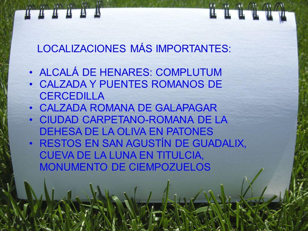 LOCALIZACIONES MÁS IMPORTANTES: ALCALÁ DE HENARES: COMPLUTUM CALZADA Y PUENTES ROMANOS DE CERCEDILLA CALZADA ROMANA DE GALAPAGAR CIUDAD CARPETANO-ROMA