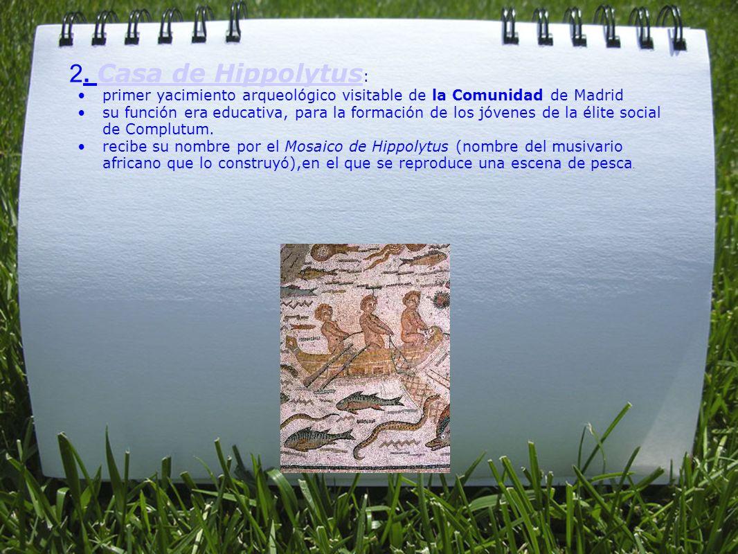 2. Casa de Hippolytus : Casa de Hippolytus primer yacimiento arqueológico visitable de la Comunidad de Madrid su función era educativa, para la formac