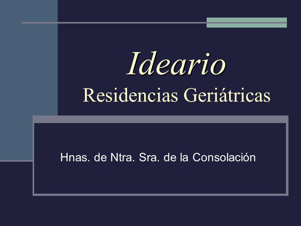 Ideario Ideario Residencias Geriátricas Hnas. de Ntra. Sra. de la Consolación