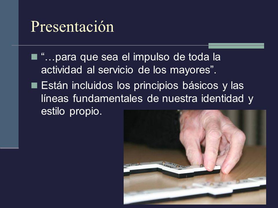 Presentación …para que sea el impulso de toda la actividad al servicio de los mayores. Están incluidos los principios básicos y las líneas fundamental