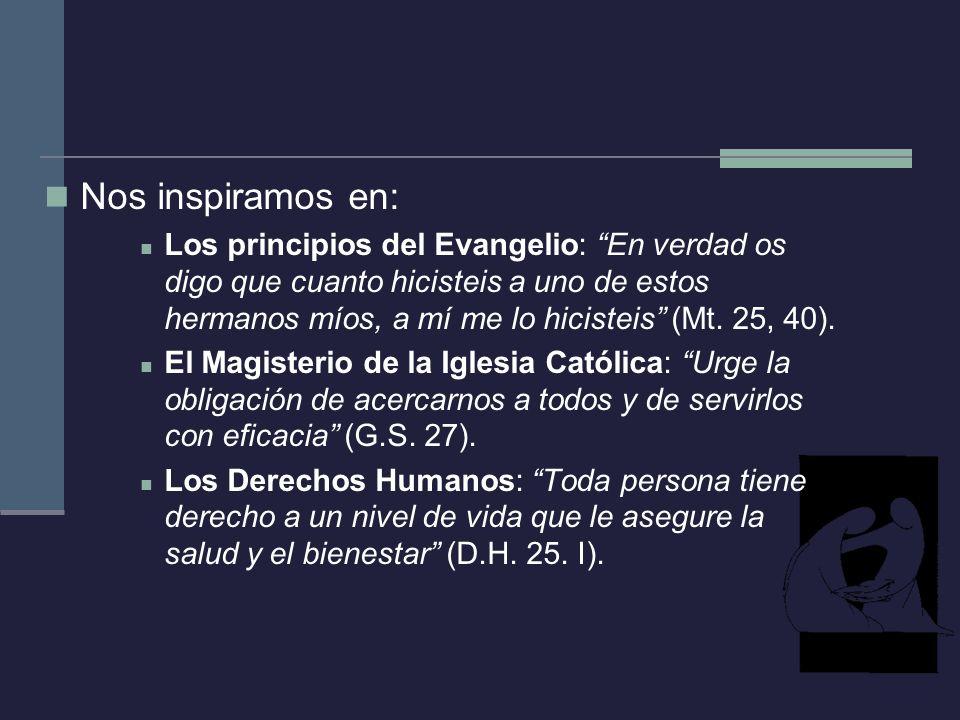 Nos inspiramos en: Los principios del Evangelio: En verdad os digo que cuanto hicisteis a uno de estos hermanos míos, a mí me lo hicisteis (Mt. 25, 40