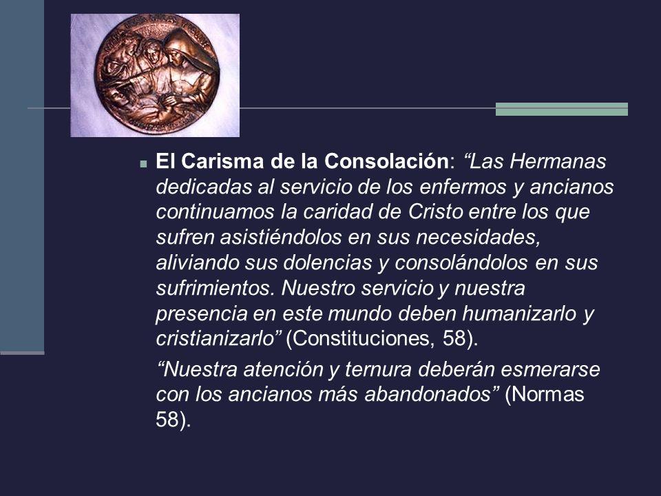 El Carisma de la Consolación: Las Hermanas dedicadas al servicio de los enfermos y ancianos continuamos la caridad de Cristo entre los que sufren asis
