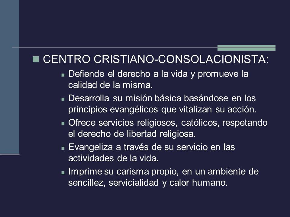 CENTRO CRISTIANO-CONSOLACIONISTA: Defiende el derecho a la vida y promueve la calidad de la misma. Desarrolla su misión básica basándose en los princi