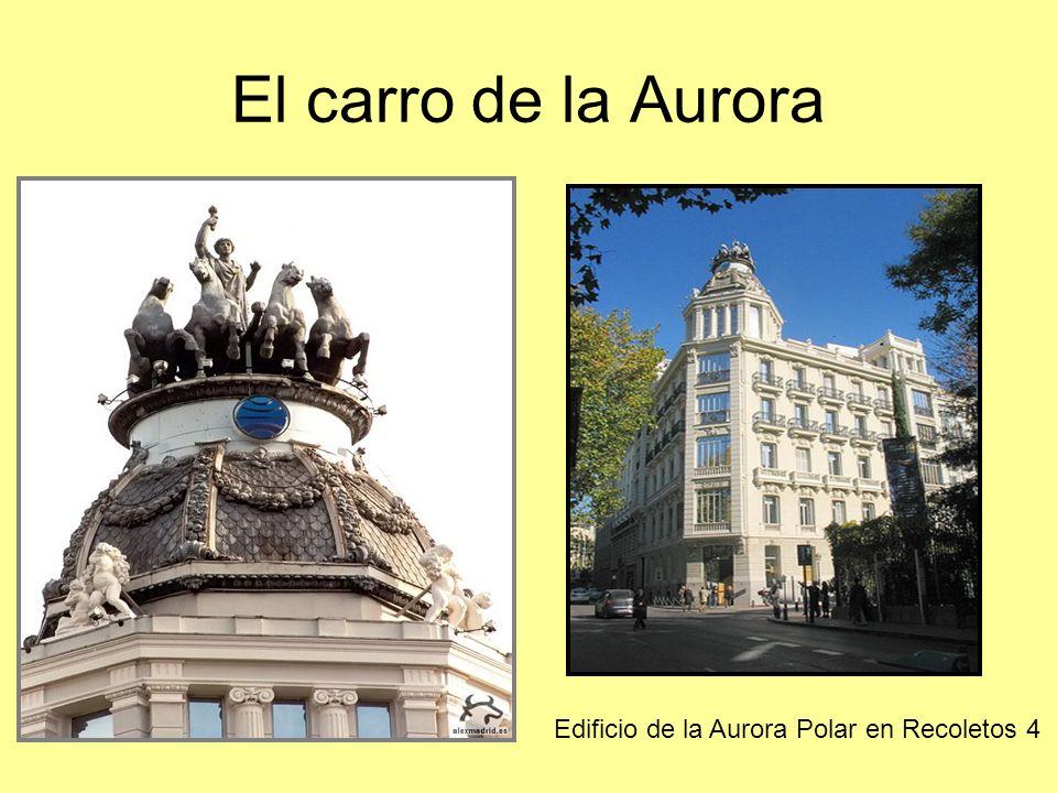 El carro de la Aurora Edificio de la Aurora Polar en Recoletos 4