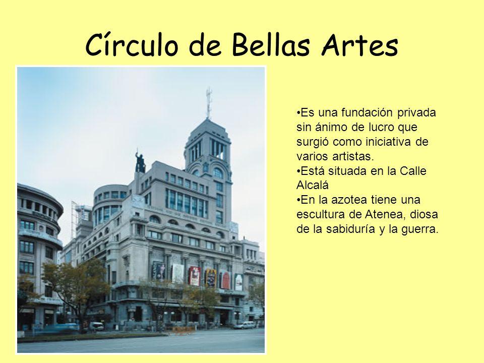 Círculo de Bellas Artes Es una fundación privada sin ánimo de lucro que surgió como iniciativa de varios artistas. Está situada en la Calle Alcalá En