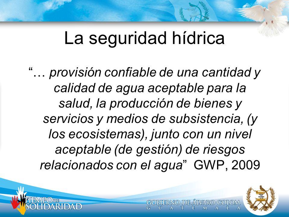 La seguridad hídrica … provisión confiable de una cantidad y calidad de agua aceptable para la salud, la producción de bienes y servicios y medios de