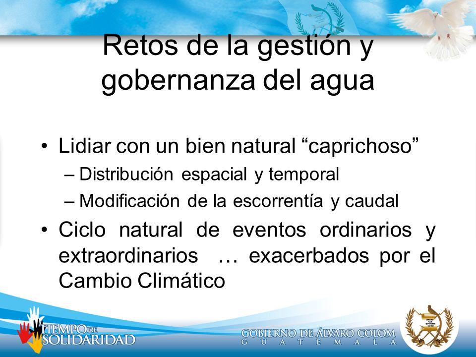 Retos de la gestión y gobernanza del agua Lidiar con un bien natural caprichoso –Distribución espacial y temporal –Modificación de la escorrentía y ca