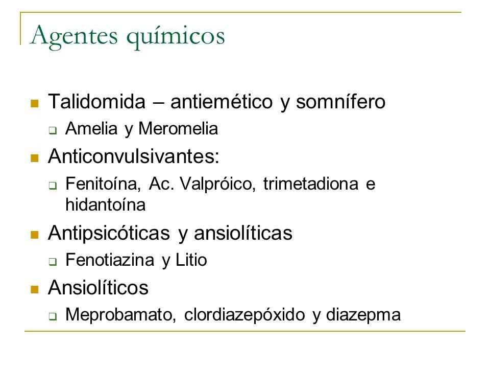 Agentes químicos Talidomida – antiemético y somnífero Amelia y Meromelia Anticonvulsivantes: Fenitoína, Ac. Valpróico, trimetadiona e hidantoína Antip