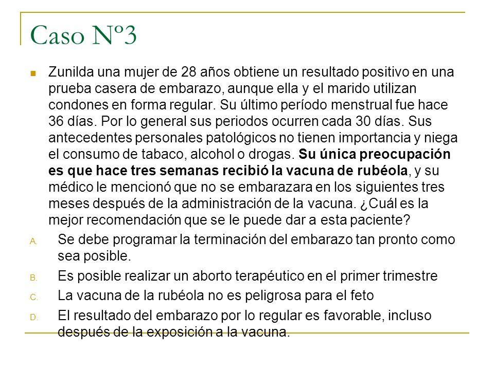 Caso Nº3 Zunilda una mujer de 28 años obtiene un resultado positivo en una prueba casera de embarazo, aunque ella y el marido utilizan condones en for