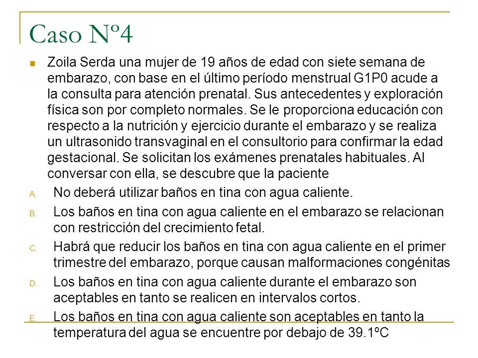 Caso Nº4 Zoila Serda una mujer de 19 años de edad con siete semana de embarazo, con base en el último período menstrual G1P0 acude a la consulta para