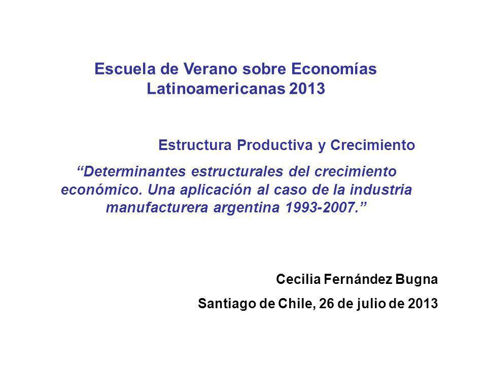 Cecilia Fernández Bugna Santiago de Chile, 26 de julio de 2013 Escuela de Verano sobre Economías Latinoamericanas 2013 Estructura Productiva y Crecimi