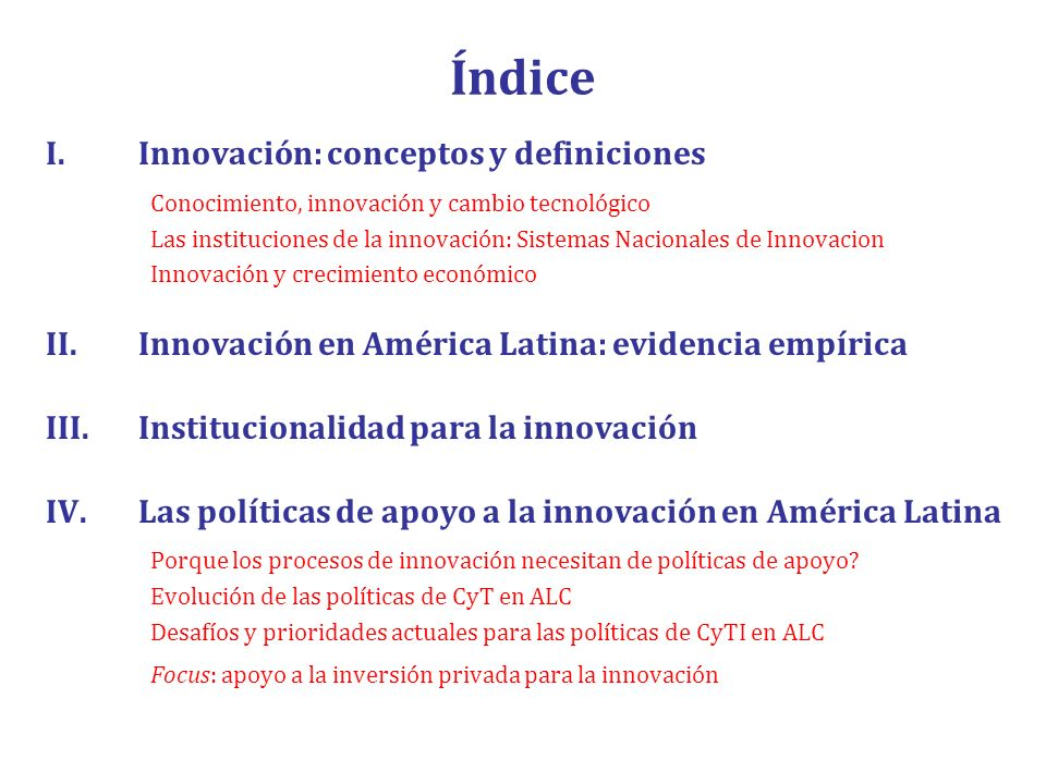 Índice I.Innovación: conceptos y definiciones Conocimiento, innovación y cambio tecnológico Las instituciones de la innovación: Sistemas Nacionales de