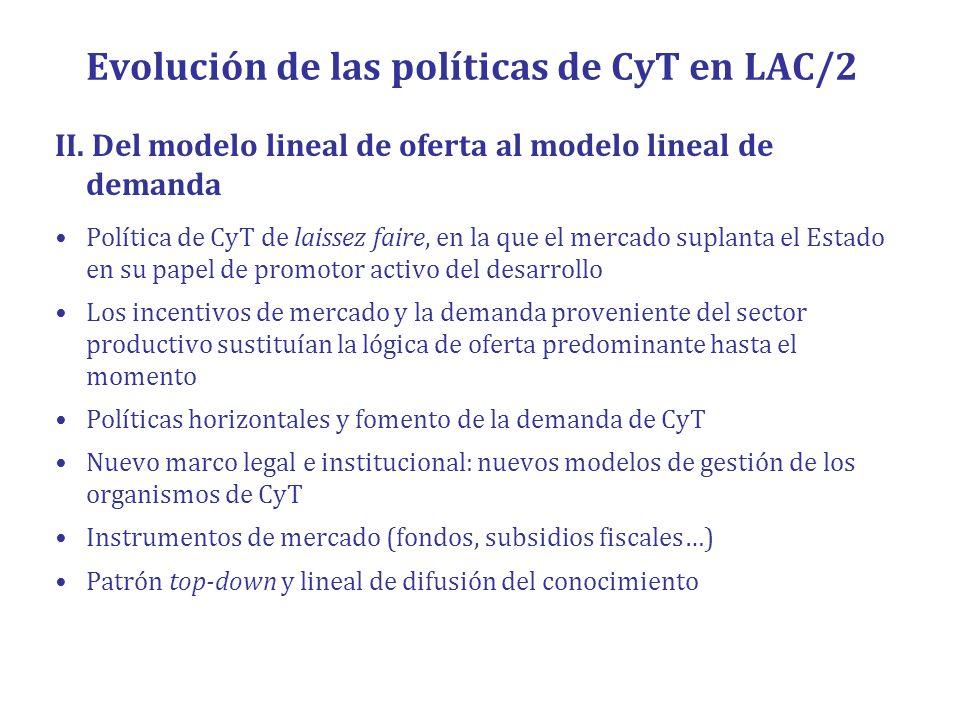 Evolución de las políticas de CyT en LAC/2 II. Del modelo lineal de oferta al modelo lineal de demanda Política de CyT de laissez faire, en la que el