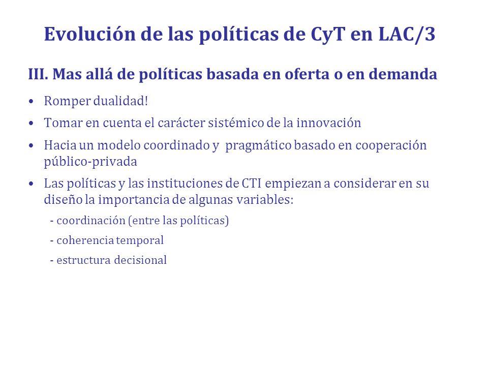 Evolución de las políticas de CyT en LAC/3 III. Mas allá de políticas basada en oferta o en demanda Romper dualidad! Tomar en cuenta el carácter sisté