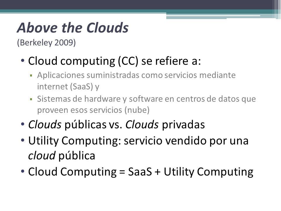 Above the Clouds (Berkeley 2009) Cloud computing (CC) se refiere a: Aplicaciones suministradas como servicios mediante internet (SaaS) y Sistemas de h