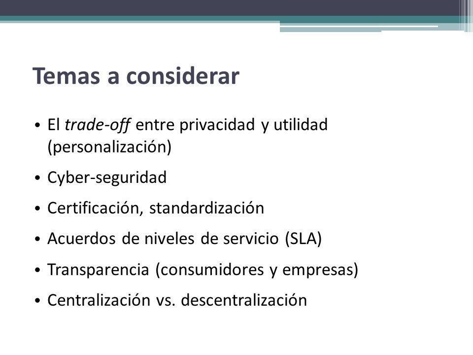 Temas a considerar El trade-off entre privacidad y utilidad (personalización) Cyber-seguridad Certificación, standardización Acuerdos de niveles de se