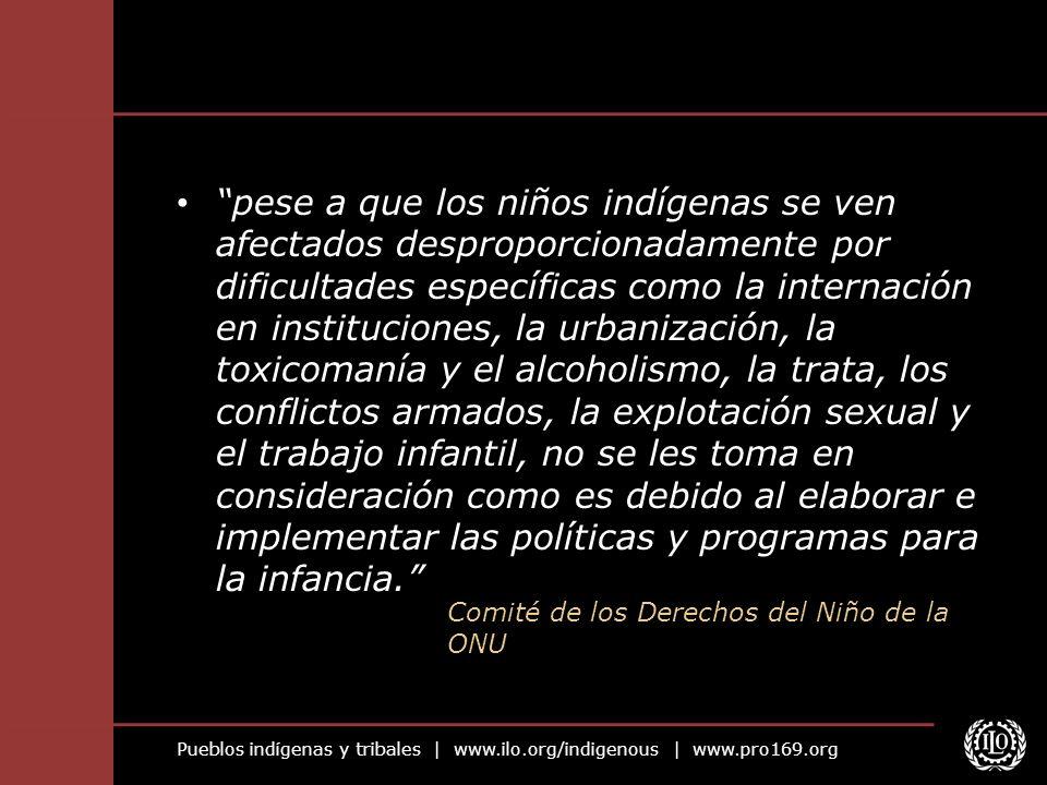 Pueblos indígenas y tribales   www.ilo.org/indigenous   www.pro169.org pese a que los niños indígenas se ven afectados desproporcionadamente por dific