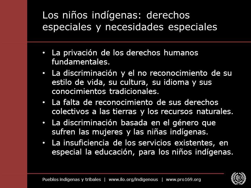 Pueblos indígenas y tribales   www.ilo.org/indigenous   www.pro169.org Los niños indígenas: derechos especiales y necesidades especiales La privación