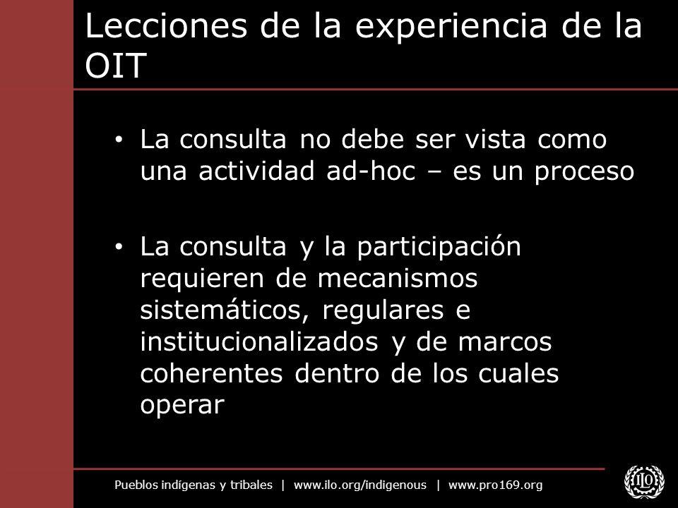 Pueblos indígenas y tribales | www.ilo.org/indigenous | www.pro169.org Lecciones de la experiencia de la OIT La consulta no debe ser vista como una ac
