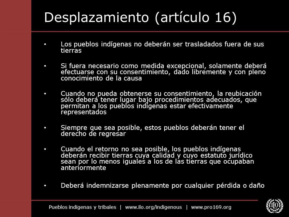 Pueblos indígenas y tribales   www.ilo.org/indigenous   www.pro169.org Desplazamiento (artículo 16) Los pueblos indígenas no deberán ser trasladados f