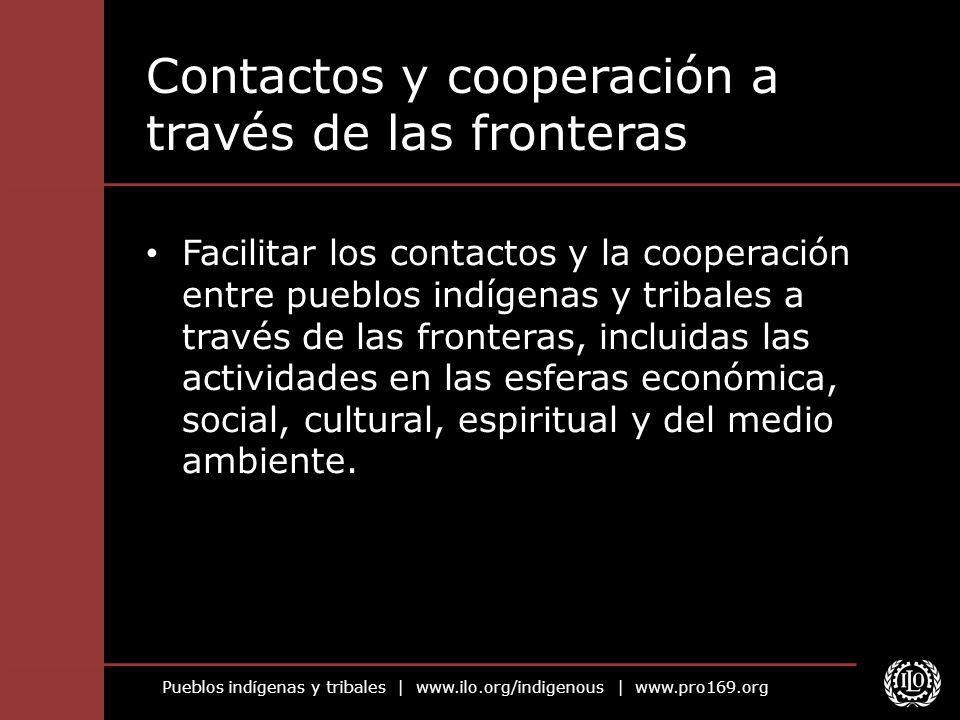Pueblos indígenas y tribales   www.ilo.org/indigenous   www.pro169.org Contactos y cooperación a través de las fronteras Facilitar los contactos y la