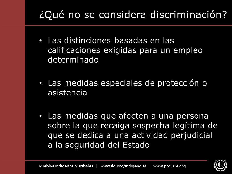 Pueblos indígenas y tribales | www.ilo.org/indigenous | www.pro169.org ¿Qué no se considera discriminación? Las distinciones basadas en las calificaci
