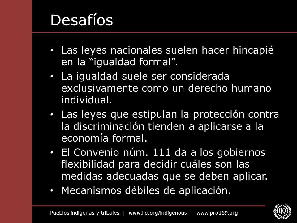 Pueblos indígenas y tribales | www.ilo.org/indigenous | www.pro169.org Desafíos Las leyes nacionales suelen hacer hincapié en la igualdad formal. La i
