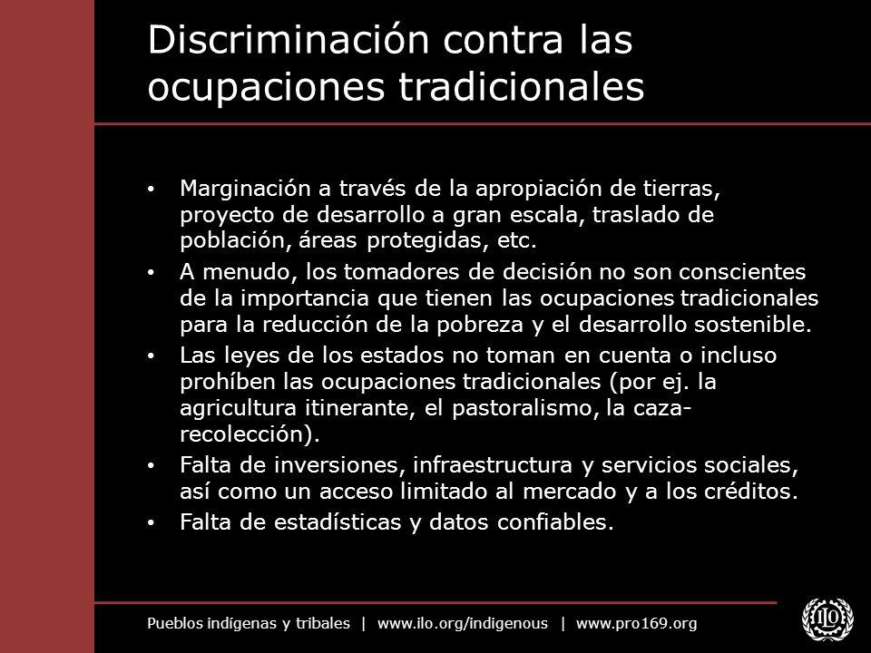 Pueblos indígenas y tribales   www.ilo.org/indigenous   www.pro169.org Discriminación en materia de empleo Desfavorecidos en cuanto al acceso a la educación, la formación profesional y el empleo formal.