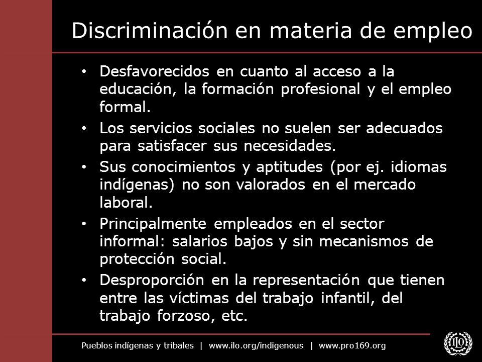 Pueblos indígenas y tribales | www.ilo.org/indigenous | www.pro169.org Discriminación en materia de empleo Desfavorecidos en cuanto al acceso a la edu