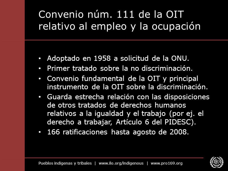 Pueblos indígenas y tribales | www.ilo.org/indigenous | www.pro169.org Convenio núm. 111 de la OIT relativo al empleo y la ocupación Adoptado en 1958