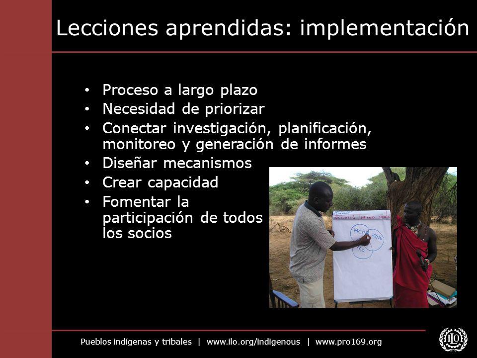 Pueblos indígenas y tribales | www.ilo.org/indigenous | www.pro169.org Lecciones aprendidas: implementación Proceso a largo plazo Necesidad de prioriz