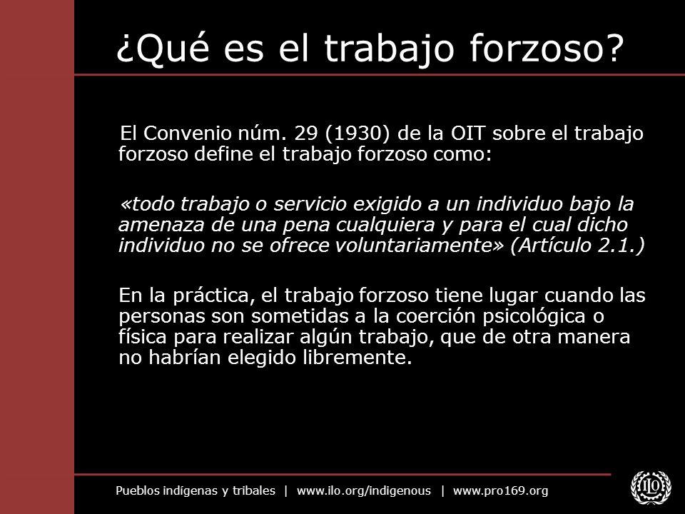 Pueblos indígenas y tribales | www.ilo.org/indigenous | www.pro169.org El Convenio relativo a la abolición del trabajo forzoso, de 1957 (núm.