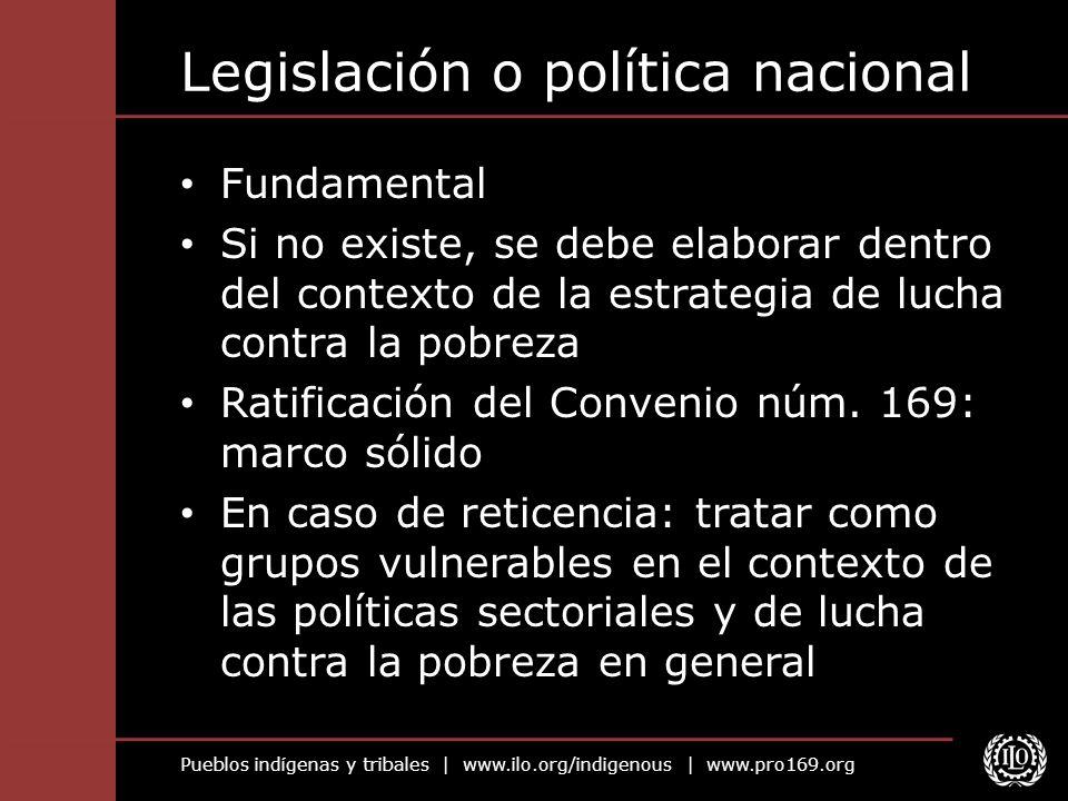 Pueblos indígenas y tribales | www.ilo.org/indigenous | www.pro169.org Legislación o política nacional Fundamental Si no existe, se debe elaborar dent