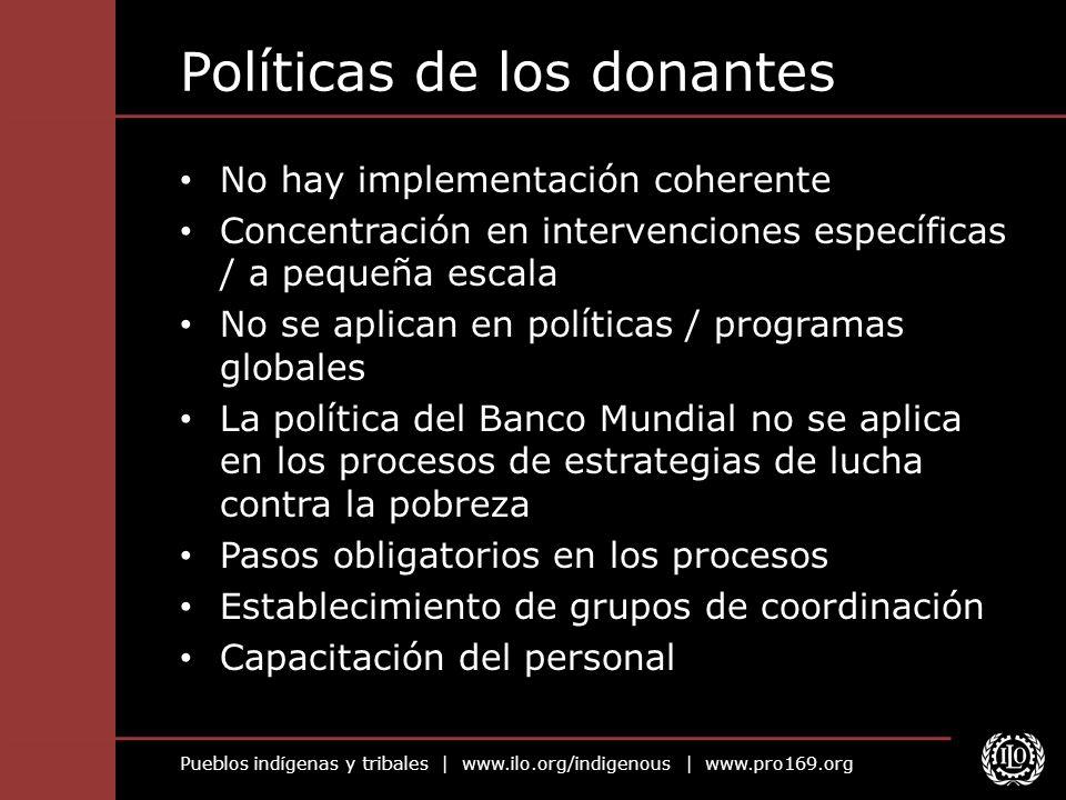 Pueblos indígenas y tribales | www.ilo.org/indigenous | www.pro169.org Políticas de los donantes No hay implementación coherente Concentración en inte