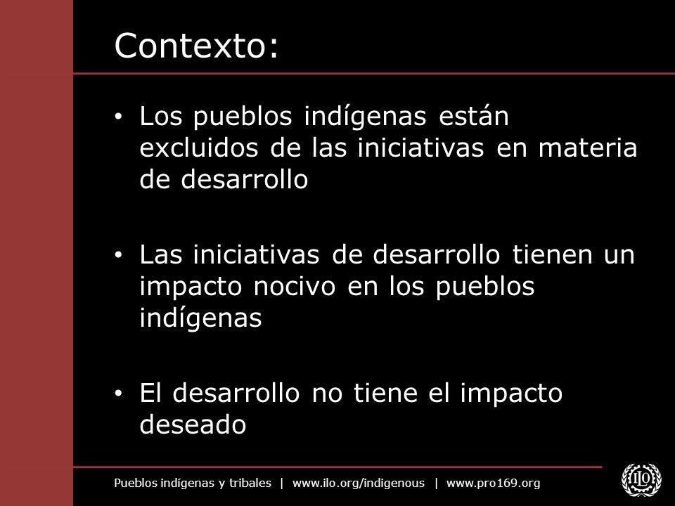 Pueblos indígenas y tribales   www.ilo.org/indigenous   www.pro169.org Ejemplos de desarrollo de políticas: OrganismoPolíticaTemas principales Banco Mundial OD 4.20.