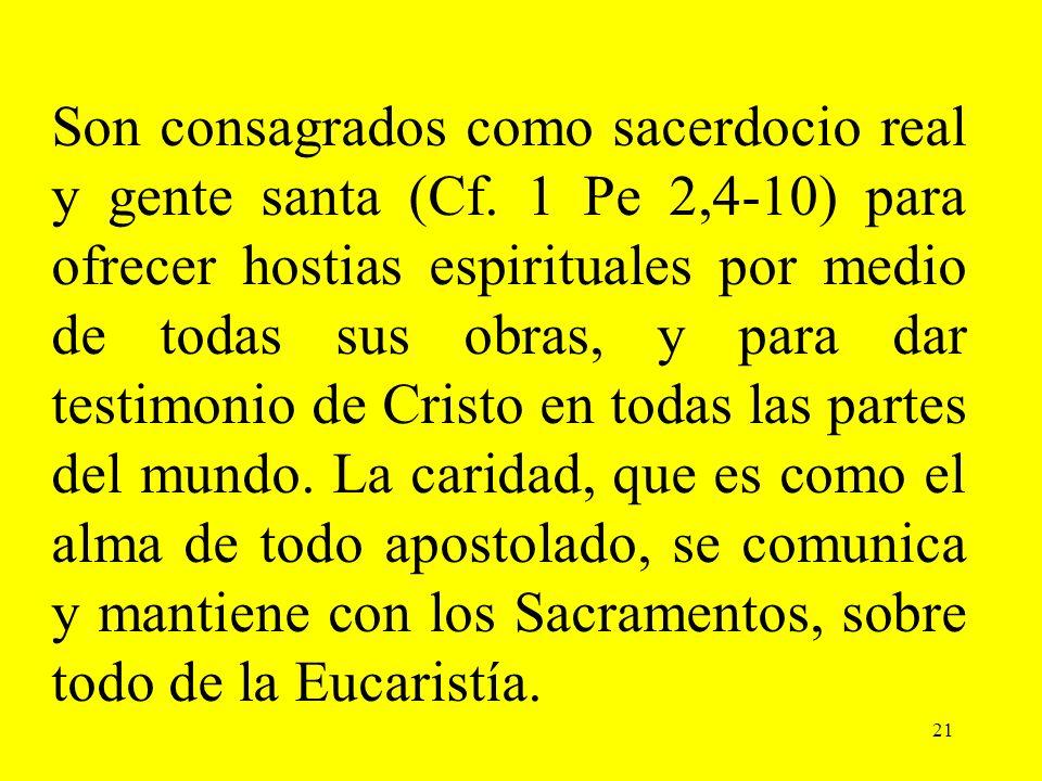 21 Son consagrados como sacerdocio real y gente santa (Cf. 1 Pe 2,4-10) para ofrecer hostias espirituales por medio de todas sus obras, y para dar tes