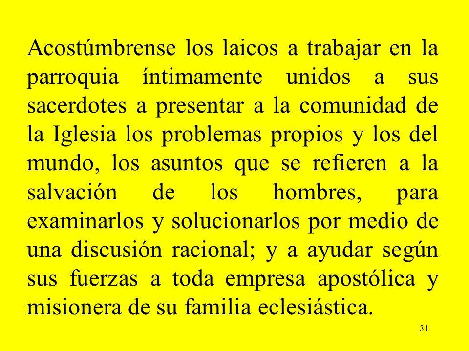 31 Acostúmbrense los laicos a trabajar en la parroquia íntimamente unidos a sus sacerdotes a presentar a la comunidad de la Iglesia los problemas prop