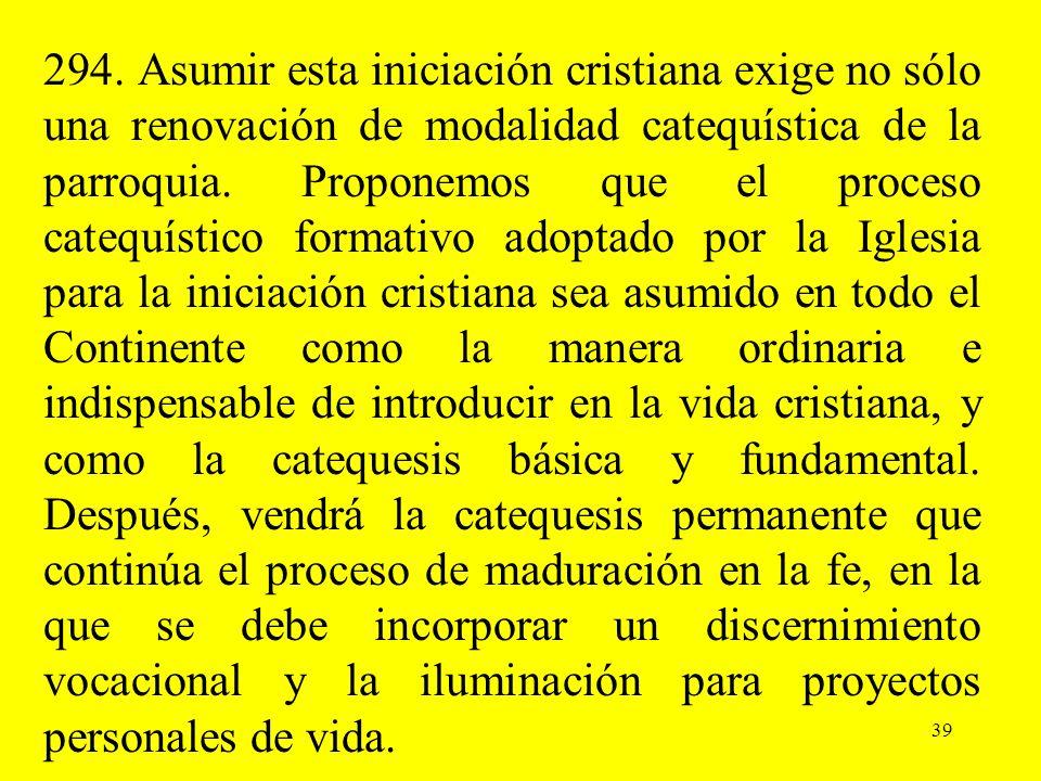 39 294. Asumir esta iniciación cristiana exige no sólo una renovación de modalidad catequística de la parroquia. Proponemos que el proceso catequístic