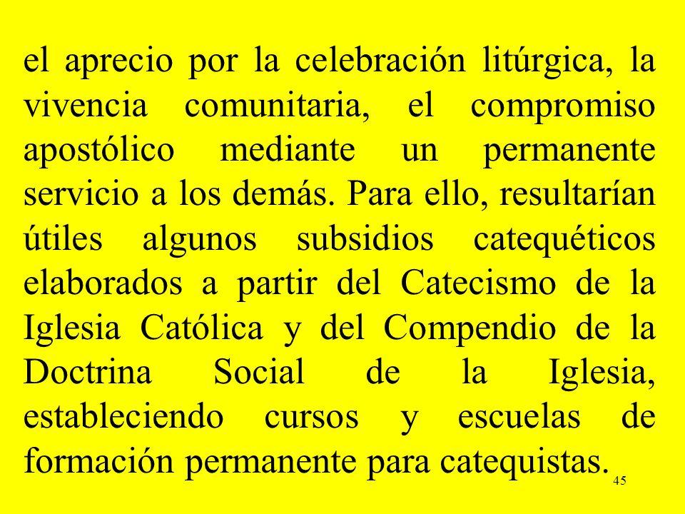 el aprecio por la celebración litúrgica, la vivencia comunitaria, el compromiso apostólico mediante un permanente servicio a los demás. Para ello, res