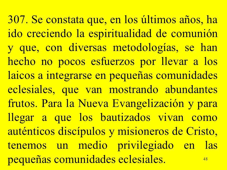 307. Se constata que, en los últimos años, ha ido creciendo la espiritualidad de comunión y que, con diversas metodologías, se han hecho no pocos esfu