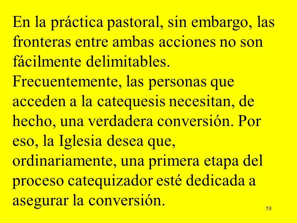 58 En la práctica pastoral, sin embargo, las fronteras entre ambas acciones no son fácilmente delimitables. Frecuentemente, las personas que acceden a