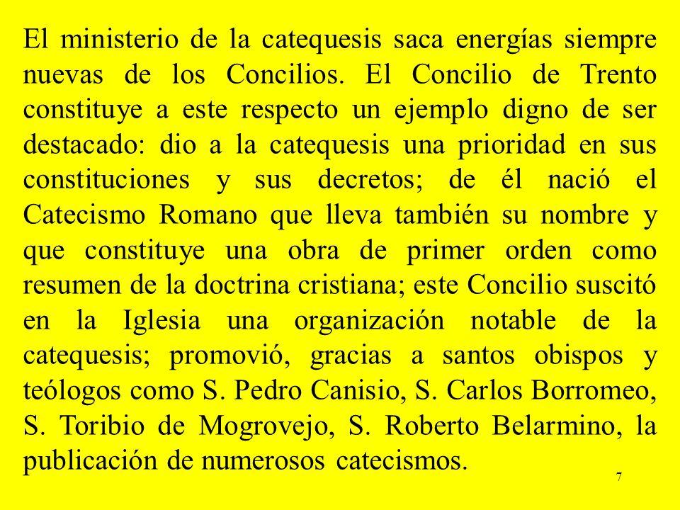 7 El ministerio de la catequesis saca energías siempre nuevas de los Concilios. El Concilio de Trento constituye a este respecto un ejemplo digno de s