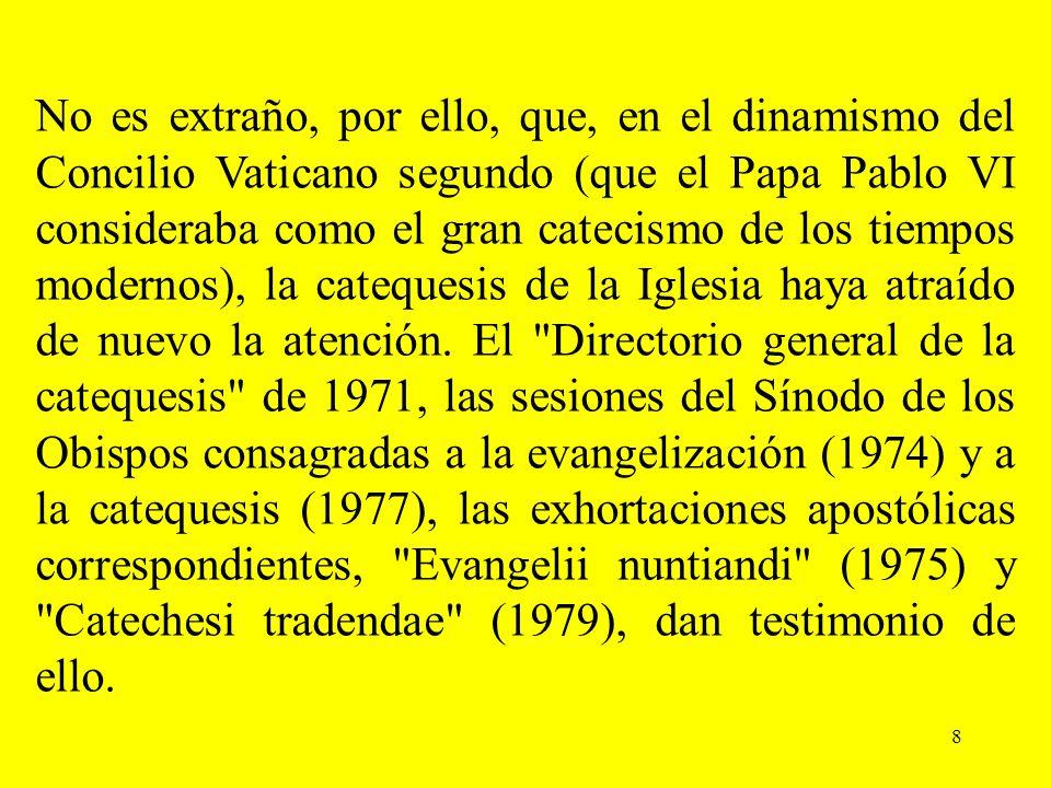 8 No es extraño, por ello, que, en el dinamismo del Concilio Vaticano segundo (que el Papa Pablo VI consideraba como el gran catecismo de los tiempos