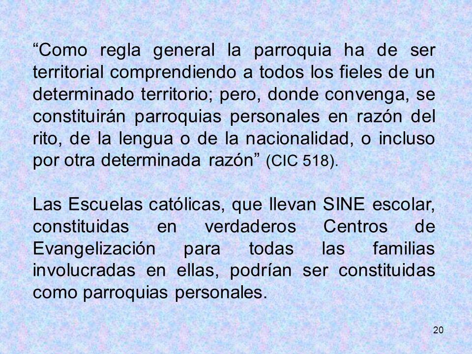 20 Como regla general la parroquia ha de ser territorial comprendiendo a todos los fieles de un determinado territorio; pero, donde convenga, se const
