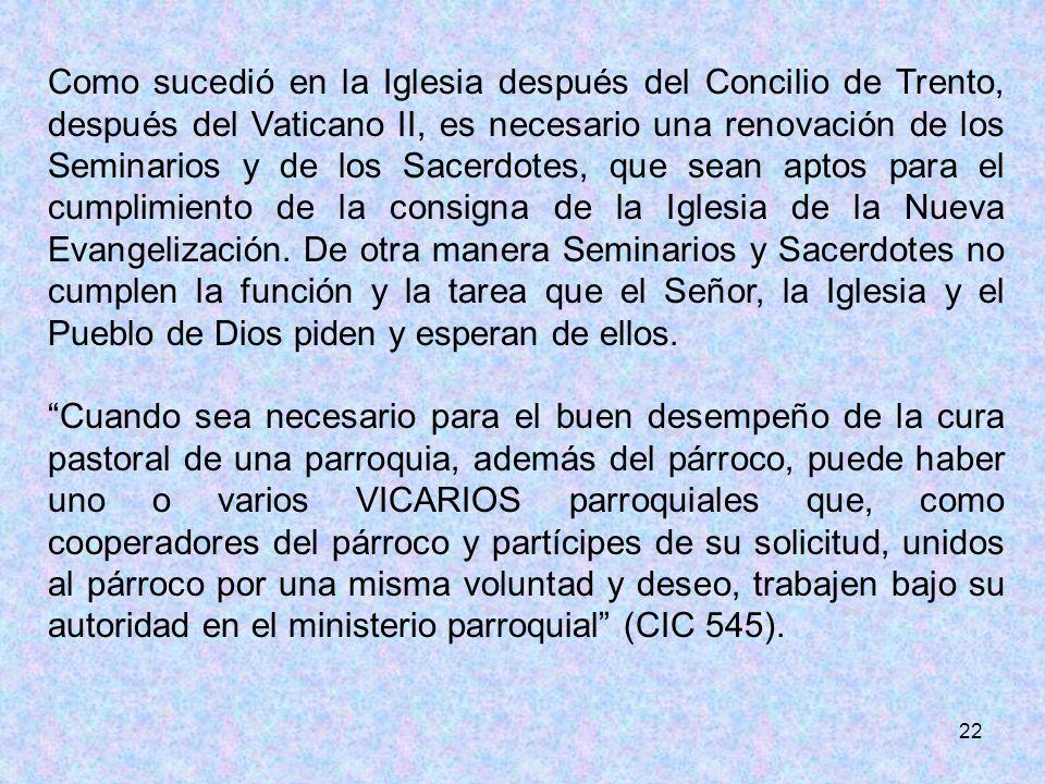 22 Como sucedió en la Iglesia después del Concilio de Trento, después del Vaticano II, es necesario una renovación de los Seminarios y de los Sacerdot