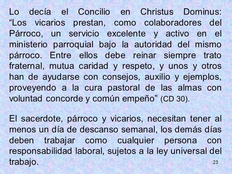 23 Lo decía el Concilio en Christus Dominus: Los vicarios prestan, como colaboradores del Párroco, un servicio excelente y activo en el ministerio par
